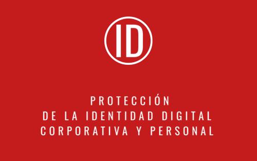 IDENTIDAD DIGITAL CORPORATIVA Y PERSONAL – CIBERINVESTIGACIÓN – Cómo proteger la identidad digital